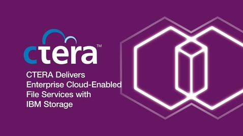 Thumbnail for entry CTERA Delivers Enterprise Cloud-Enabled File Services with IBM Storage