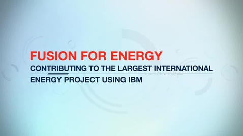 Thumbnail for entry Fusion for Energy supports revolutionary new power plant using IBM Rational DOORS