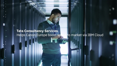 Thumbnail for entry Tata Consultancy Services helps Canon Europe boost speed to market via IBM Cloud
