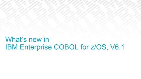 Thumbnail for entry What's new in IBM Enterprise COBOL for z/OS V6.1