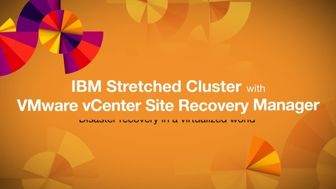 Thumbnail for entry IBM Stretched Cluster with VMware vSphere Site Recovery Manager