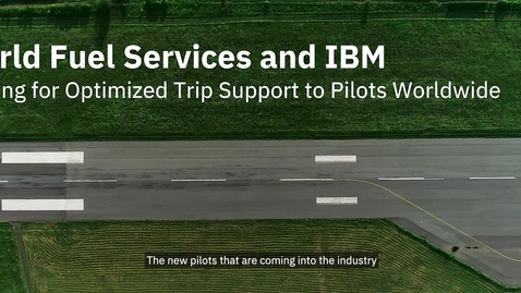 Thumbnail for entry World Fuel Services and IBM - Striving for Optimized Trip Support to Pilots Worldwide