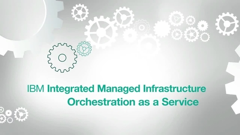 Thumbnail for entry Orchestrate across clouds with IBM Integrated Managed Infrastructure