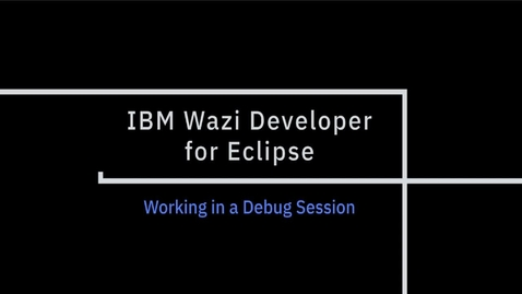 Thumbnail for entry IBM Wazi Developer for Eclipse; Working in a Debug Session