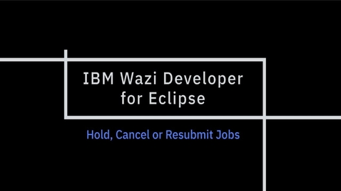 Thumbnail for entry IBM Wazi Developer for Eclipse; Hold, Cancel or Resubmit Jobs