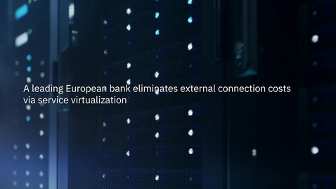 Thumbnail for entry A leading European bank eliminates external connection costs via service virtualization