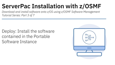 Thumbnail for entry ServerPac Installation with z/OSMF: Tutorial 3 - Deploy