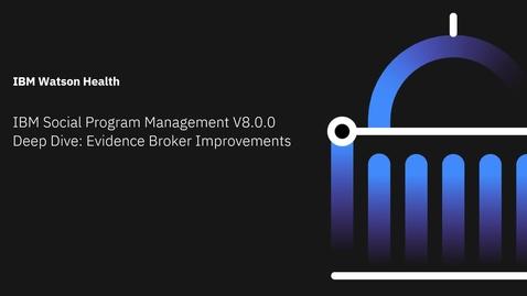 Thumbnail for entry IBM Cúram Social Program Management V8.0.0 deep dive: Evidence Broker improvements