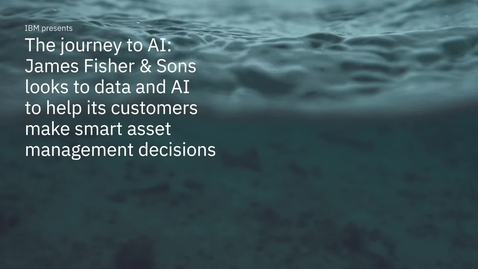 Thumbnail for entry The Journey to AI: James Fisher & Sons Look to Data and AI to Help its Customers Make Smart Asset Management Decisions