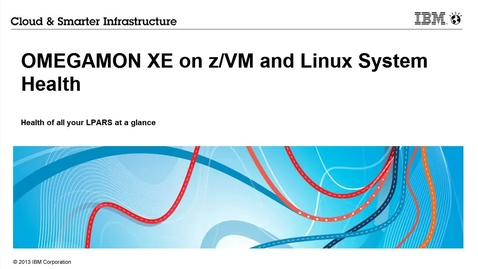 Thumbnail for entry OMEGAMON XE on z/VM and Linux - Monitoring the Health of All Your LPARs