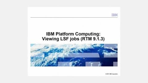 Thumbnail for entry IBM Platform Computing: Viewing LSF jobs (RTM 9.1.3)