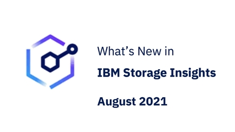 Thumbnail for entry What's new in IBM Storage Insights August 2021