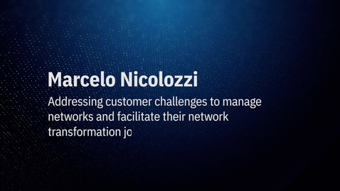Thumbnail for entry Video by Marcelo Nicolozzi: Addressing customer challenges to manage networks and facilitate their network transformation journey