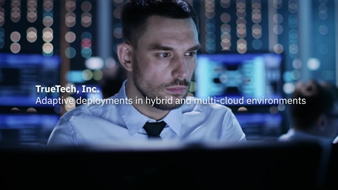 Thumbnail for entry TrueTech achieves adaptive deployments in hybrid and multi-cloud environments