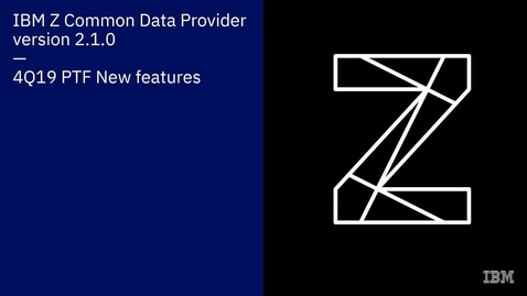 Thumbnail for entry IBM Z Common Data Provider version 2.1.0 4Q19 PTF new features overview