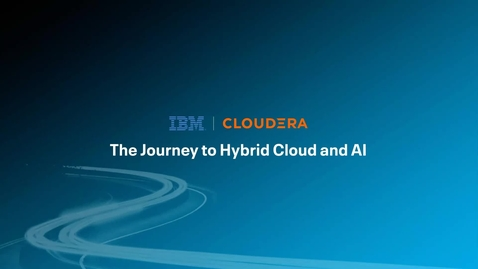 Thumbnail for entry IBM and Cloudera Partnership-Journey to Hybrid Cloud and AI