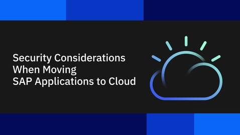 Thumbnail for entry Security Considerations when Moving SAP Applications to Cloud