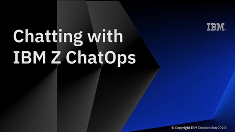 Thumbnail for entry Chatting with IBM Z ChatOps 1.1.0