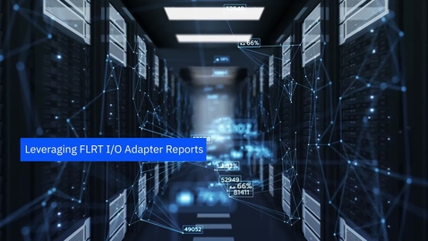 Thumbnail for entry Leveraging FLRT I/O Adapter Reports