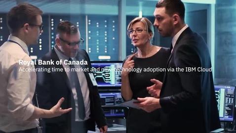 Thumbnail for entry La Banque Royale du Canada accélère la prestation et l'innovation avec la plateforme IBM Cloud