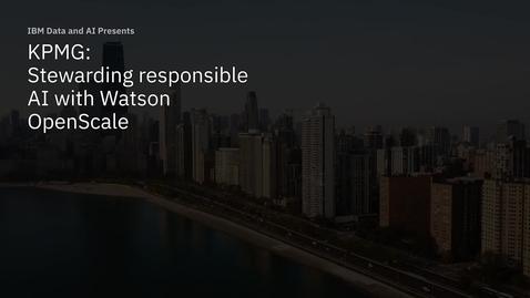 Thumbnail for entry KPMG + IBM: Stewarding responsible AI with Watson OpenScale