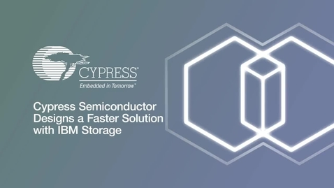 Thumbnail for entry Cypress Semiconductor designs a faster solution with IBM Storage