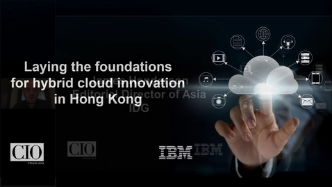 Thumbnail for entry Laying the foundations for hybrid cloud innovation - Webinar in Hong Kong