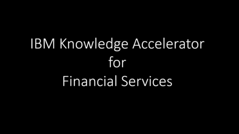 Thumbnail for entry IBM Knowledge Accelerator for Financial Services - Walkthrough
