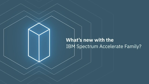 Thumbnail for entry What's new with the IBM Spectrum Accelerate Family?