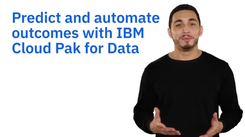 Thumbnail for entry Intelligently predict and automate outcomes with IBM Cloud Pak for Data