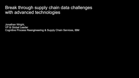 Thumbnail for entry Break through supply chain data challenges with advanced technologies