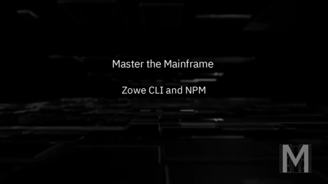 Thumbnail for entry Master the Mainframe - Zowe CLI and NPM