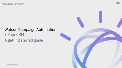 Thumbnail for entry Watson Campaign Automation + Your CRM: A Getting Started Guide
