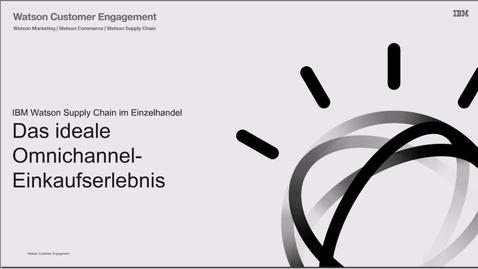 Thumbnail for entry IBM Watson Supply Chain im Einzelhandel. Das ideale Omnichannel-Einkaufserlebnis