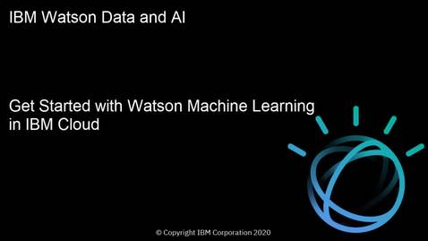 Thumbnail for entry Get Started with Watson Machine Learning in IBM Cloud