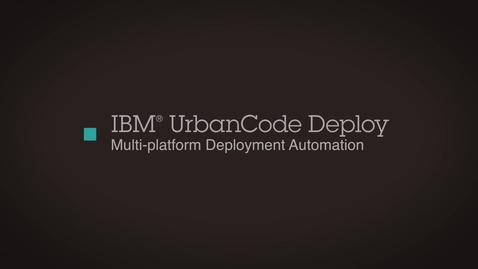 Thumbnail for entry Multi-platform Deployment Automation with IBM UrbanCode