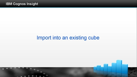 Thumbnail for entry Import into an existing cube