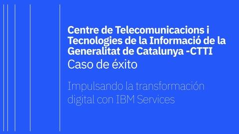 Thumbnail for entry Centre de Telecomunicacions i Tecnologies de la Informació de la Generalitat de Catalunya, CTTI - Caso de éxito