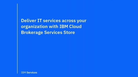 Thumbnail for entry Deliver IT services across your organization with IBM Cloud Brokerage Store
