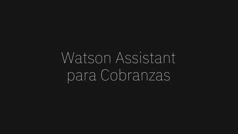 Thumbnail for entry Watson Assistant: Demo cobranzas