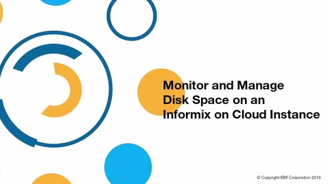 Thumbnail for entry Monitor and Manage Disk Space in Informix on Cloud