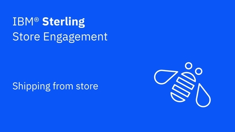 Thumbnail for entry Ship from store - IBM Sterling Store Engagement