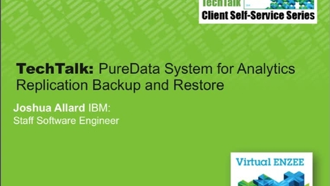 Thumbnail for entry TechTalk: PureData System for Analytics - Replication Backup and Restore