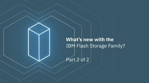 Thumbnail for entry What's new with the IBM Flash Storage Family? Part 2 of 2