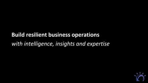 Thumbnail for entry Build resilient business operations with intelligence, insights and expertise