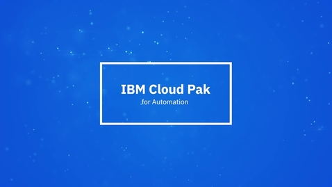 Thumbnail for entry IBM Cloud Pak for Automation في دقيقة واحدة
