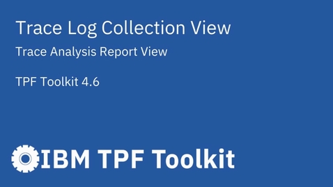 Thumbnail for entry TPF Toolkit: Trace Log Collection View