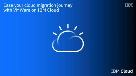 Thumbnail for entry Ease your cloud migration journey with VMWare on IBM Cloud