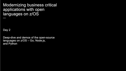Thumbnail for entry Event: Modernizing business critical applications with open languages on z/OS (Day 2)