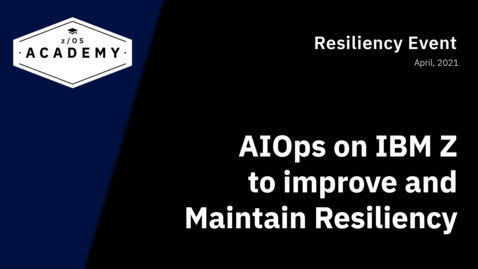 Thumbnail for entry AIOps on IBM Z to improve and Maintain Resiliency